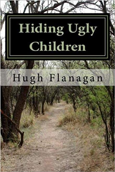 Flanagan, Hugh / Hiding Ugly Children (Large Paperback)