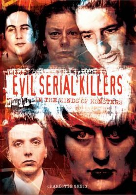Greig, Charlotte / Evil Serial Killers : In the Minds of Monsters (Large Paperback)