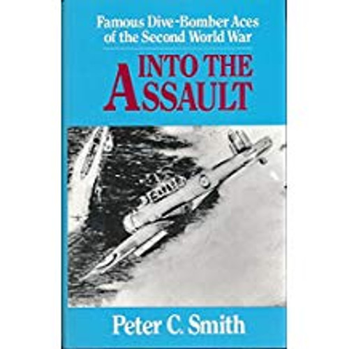 Smith, Peter C. / Into the Assault : Famous Dive-bomber Aces of the Second World War (Hardback)