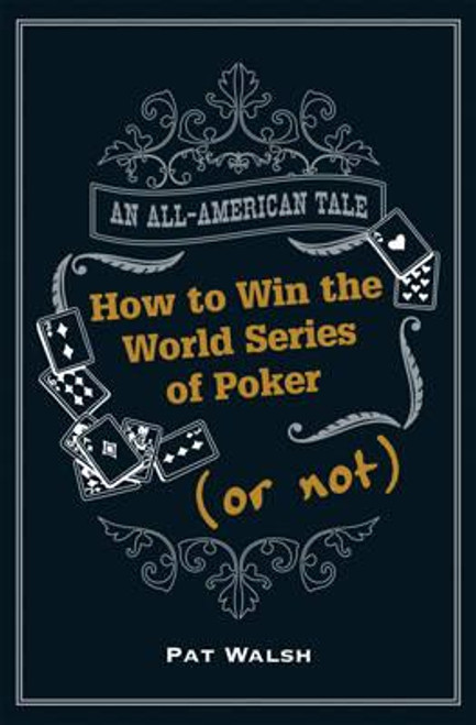 Walsh, Pat / How to Win the World Series of Poker (Or Not) (Hardback)