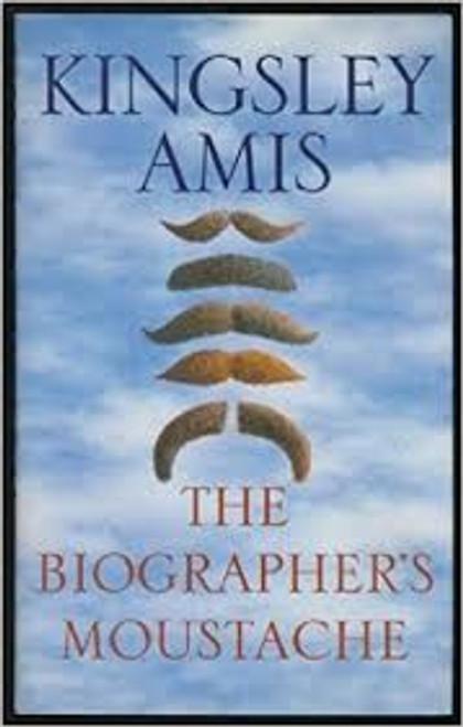 Amis, Kingsley / The Biographer's Moustache (Hardback)