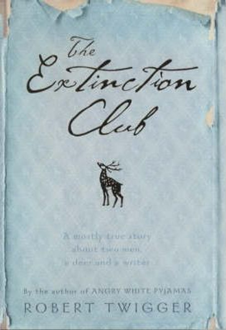 Twigger, Robert / The Extinction Club : The Mostly True Story of Two Men, One Deer and a Writer (Hardback)