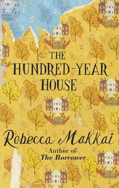 Makkai, Rebecca / The Hundred-Year House (Hardback)