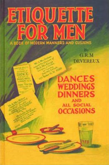 Devereux, G.R.M. / Etiquette for Men : A Book of Modern Manners and Customs (Hardback)