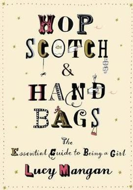 Mangan, Lucy / Hopscotch and Handbags : The Essential Guide to Being a Girl (Hardback)