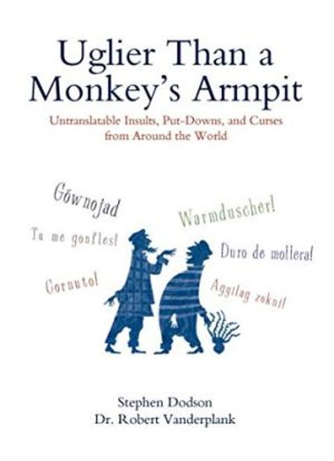 Vanderplank, Robert / Uglier Than a Monkey's Armpit (Hardback)