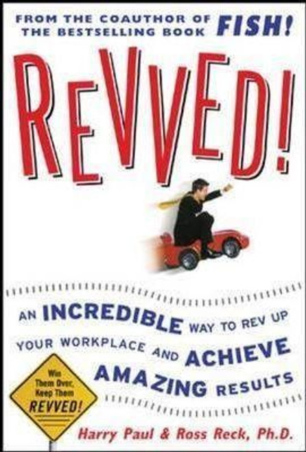 Reck, Ross R. / Revved : An Incredible Way to Rev Up Your Workplace and Achieve Amazing Results (Hardback)