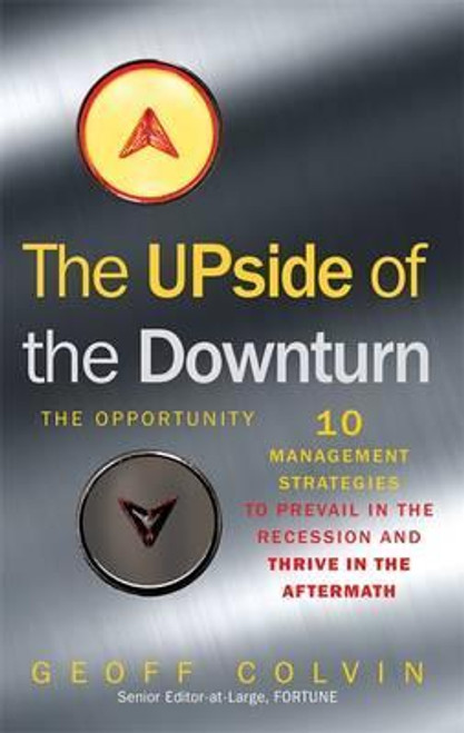 Colvin, Geoff / The Upside of the Downturn : 10 Management Strategies to Prevail in the Recession and Thrive in the Aftermath (Hardback)