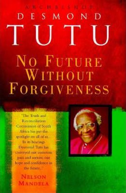 Tutu, Archbishop Desmond / No Future without Forgiveness : A Personal Overview of South Africa's Truth and Reconciliation Commission (Hardback)