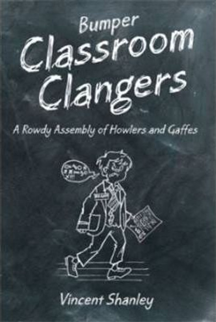 Shanley, Vincent / Bumper Classroom Clangers : A Rowdy Assembly of Howlers and Gaffes (Hardback)