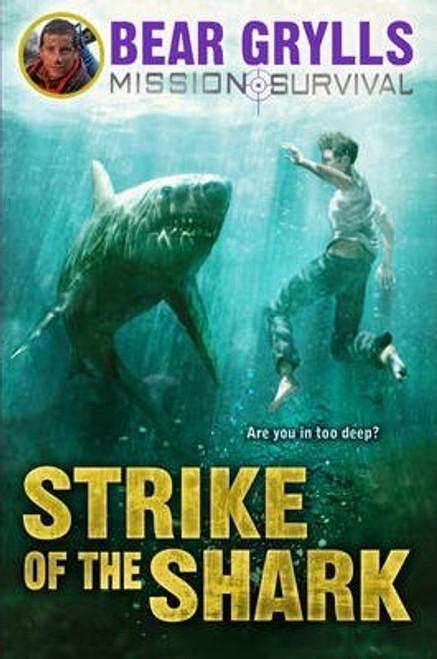 Grylls, Bear / Mission Survival 6: Strike of the Shark (Hardback)