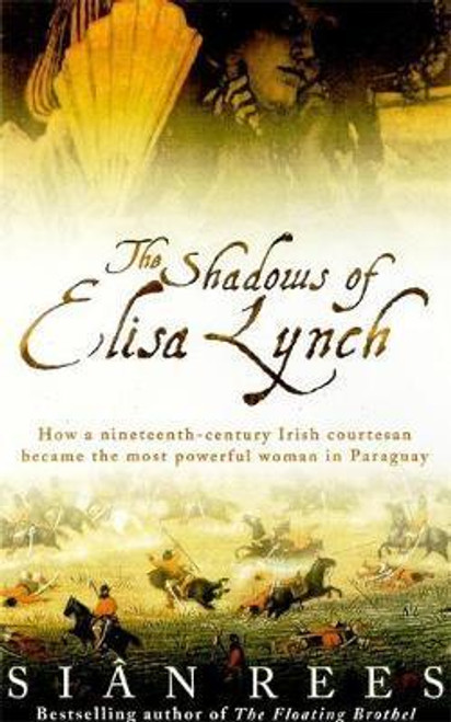 Rees, Sian / The Shadows of Elisa Lynch : How a Nineteenth-century Irish Courtesan Became the Most Powerful Woman in Paraguay (Hardback)