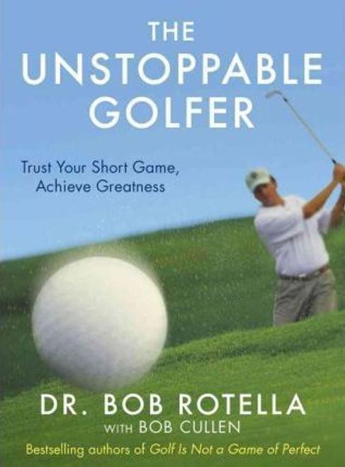 Rotella, Dr. Bob / The Unstoppable Golfer (Hardback)