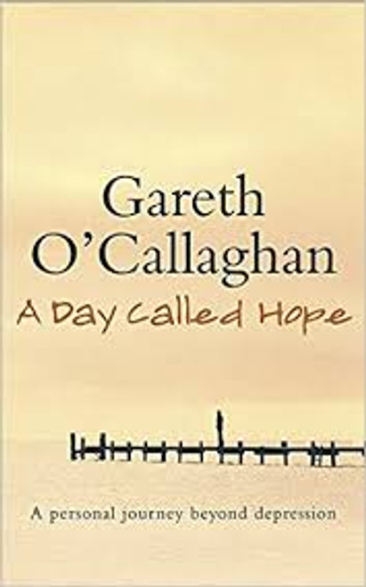 O'Callaghan, Gareth / A Day Called Hope : A Personal Journey Beyond Depression (Medium Paperback)