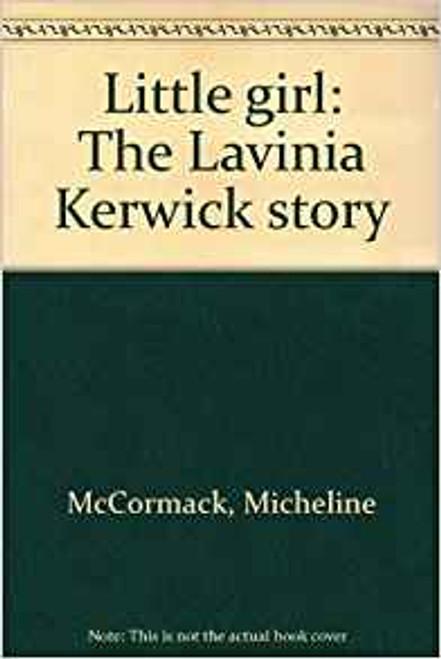 McCormack, Micheline / Little Girl : The Lavinia Kerwick Story (Medium Paperback)