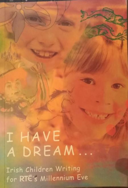 """RTE / I Have a Dream... : Irish Children Write for RTE's """"Millennium Eve"""" (Medium Paperback)"""