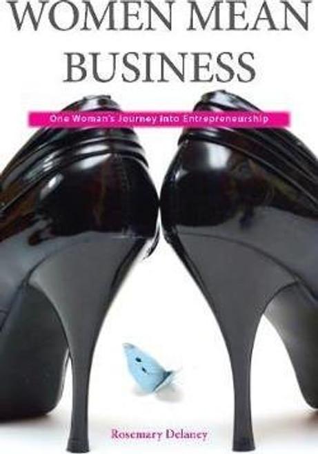 Delaney, Rosemary / Women Mean Business : One Woman's Journey into Entrepreneurship (Medium Paperback)