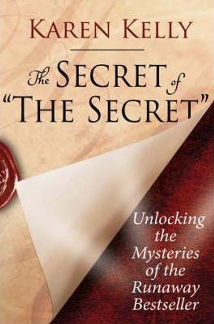 Kelly, Karen / The Secret of 'The Secret' : Unlocking the Mysteries of the Runaway Bestseller (Medium Paperback)