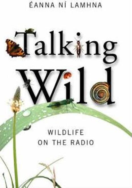 Ni Lamhna, Eanna / Talking Wild : Wildlife on the Radio (Medium Paperback)