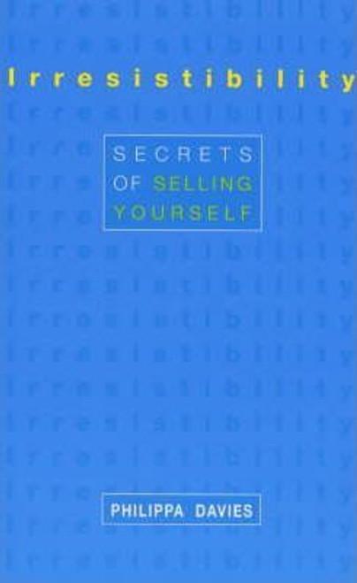 Davies, Philippa / Irresistability : Secrets of Selling Yourself (Medium Paperback)
