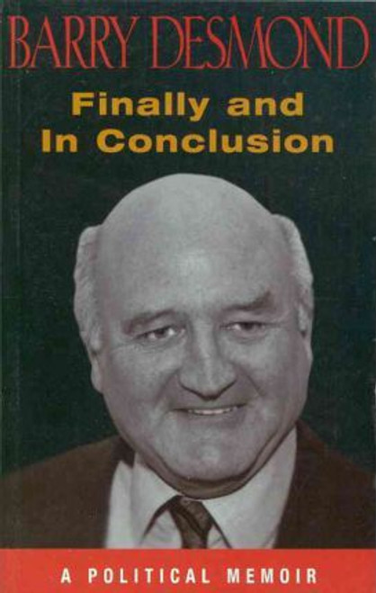 Desmond, Barry / Finally and in Conclusion : A Political Memoir (Medium Paperback)