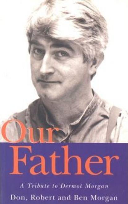 Morgan, Don / Our Father.... : A Tribute to Dermot Morgan (Medium Paperback)