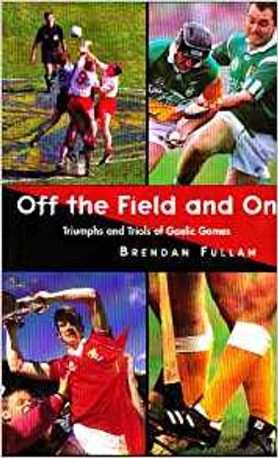 Fullam, Brendan / Off the Field and on: Triumphs and Trials of Gaelic Games (Medium Paperback)