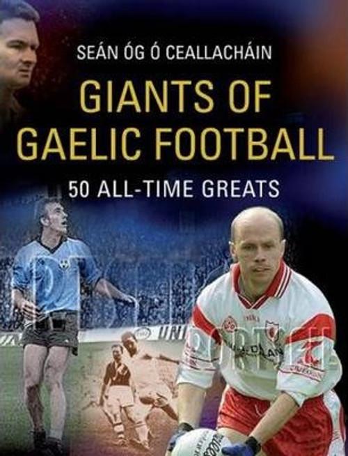 O Ceallachain, Sean Og / Giants of Gaelic Football : 50 All-Time Greats (Large Hardback)
