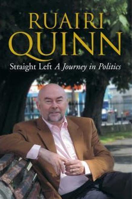 Quinn, Ruairi / Straight Left : A Journey in Politics (Large Hardback)