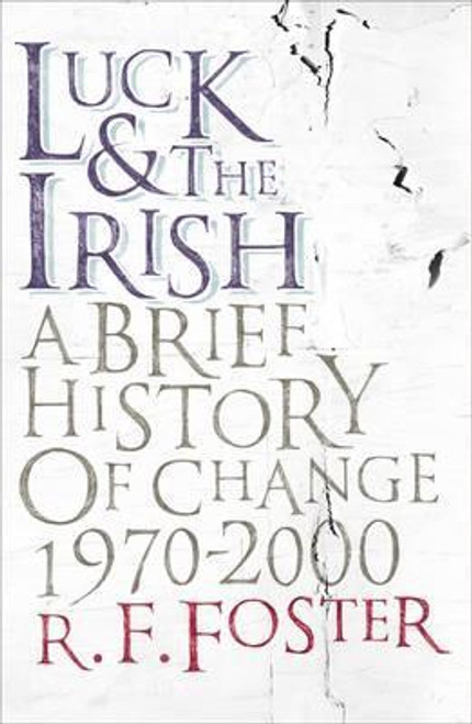 Foster, R. F. / Luck and the Irish : A Brief History of Change, 1970-2000 (Large Hardback)
