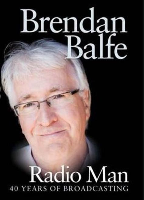 Balfe, Brendan / Radio Man : 40 Years of Broadcasting (Large Hardback)