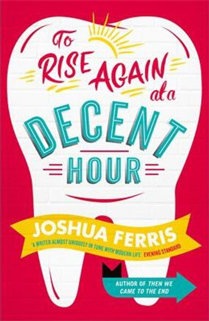 Ferris, Joshua / To Rise Again at a Decent Hour (Large Hardback)