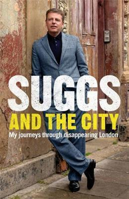 Suggs / Suggs and the City : Journeys through Disappearing London (Large Hardback)