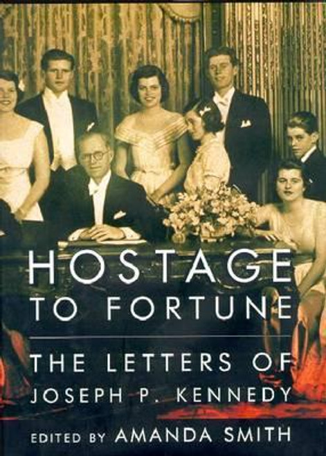 Kennedy, Joseph P. / Hostage to Fortune : The Letters of Joseph P. Kennedy (Large Hardback)