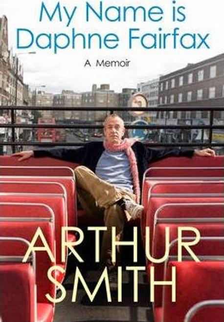 Smith, Arthur / My Name is Daphne Fairfax : A Memoir (Large Hardback)