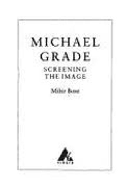 Bose, Mihir / Michael Grade : Screening the Image (Large Hardback)