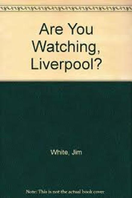 White, Jim / Are You Watching, Liverpool? (Large Hardback)