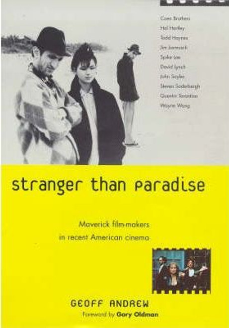 Andrew, Geoff / Stranger Than Paradise : Maverick Film-makers in Recent American Cinema (Large Hardback)