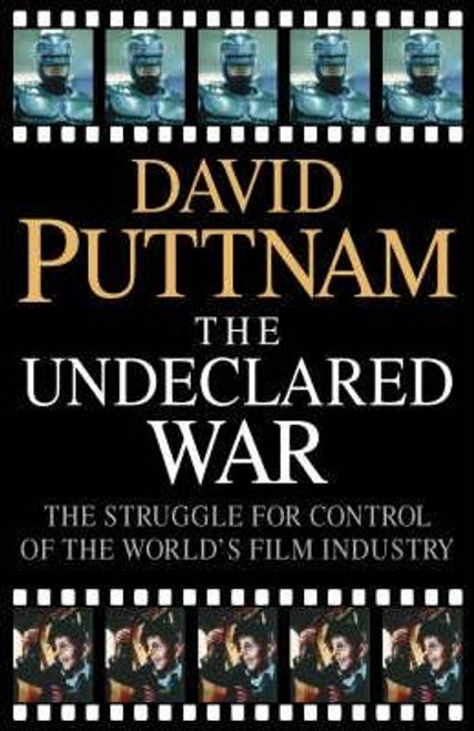 Puttnam, David / Undeclared War : Struggle for Control of the World's Film Industry (Large Hardback)