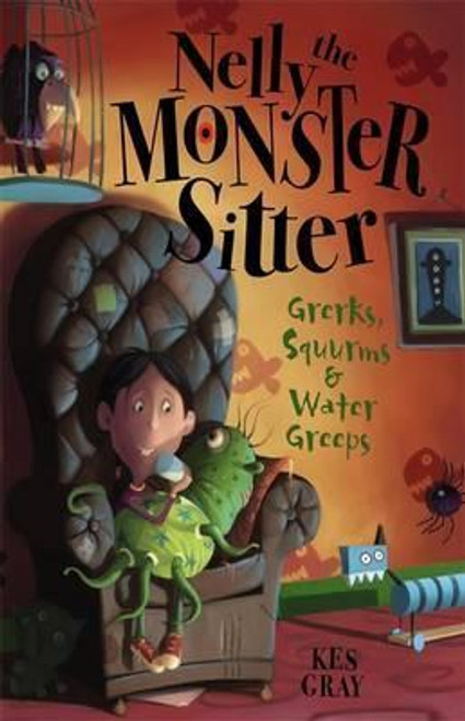 Gray, Kes / Nelly The Monster Sitter: Grerks, Squurms and Water Greeps