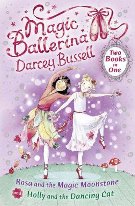 Bussell, Darcey / Magic Ballerina: Rosa and the Magic Moonstone / Holly and the Dancing Cat