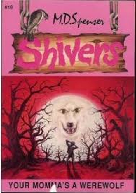 Spenser, M. D. / Shivers : Your Momma's A Werewolf