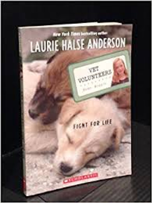 Anderson, Laurie Halse / Vet Volunteers: Fight For Life