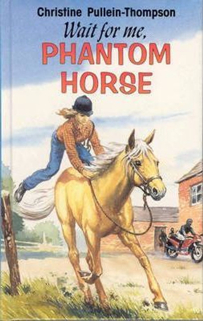 Pullein-Thompson, Christine / Wait for Me Phantom Horse