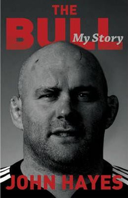 Hayes, John - The Bull : My story - SIGNED Hardcover 1st Edition  2012 Rugby Munster IRELAND