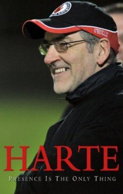 Harte, Mickey / Harte - Presence is the Only Thing - GAA Tyrone