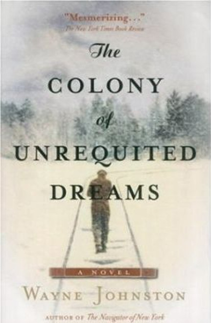 Johnston, Wayne / The Colony of Unrequited Dreams