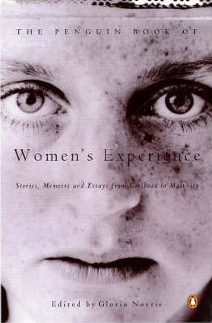 Norris, Gloria / Penguin Book of Women's Experience : From Girlhood to Maturity