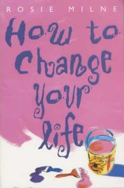 Milne, Rosie / How To Change Your Life