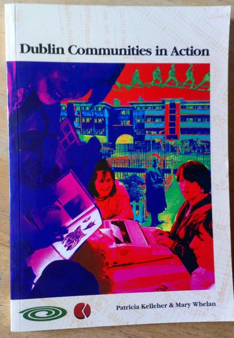 Kelleher, Patricia & Whelan, Mary - Dublin Communities in Action - PB 1992 Combat Poverty Agency